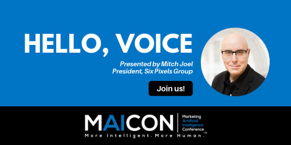 "See Mitch Joel present ""Hello, Voice"" at the Marketing AI Conference."
